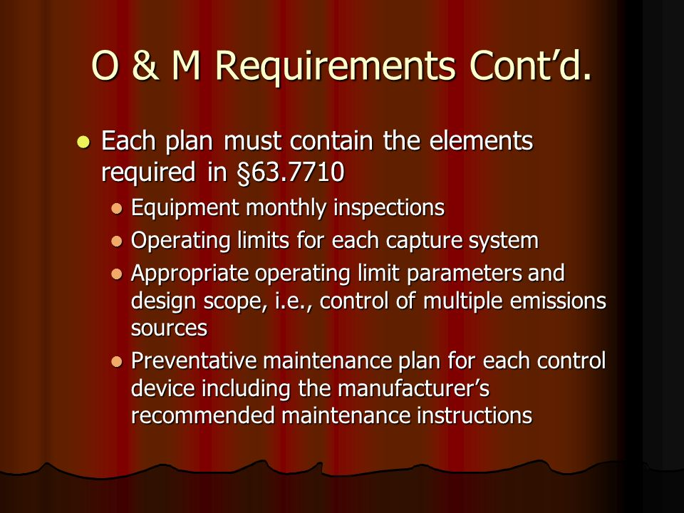 O & M Requirements Contd. Each plan must contain the elements required in §63.7710 Each plan must contain the elements required in §63.7710 Equipment
