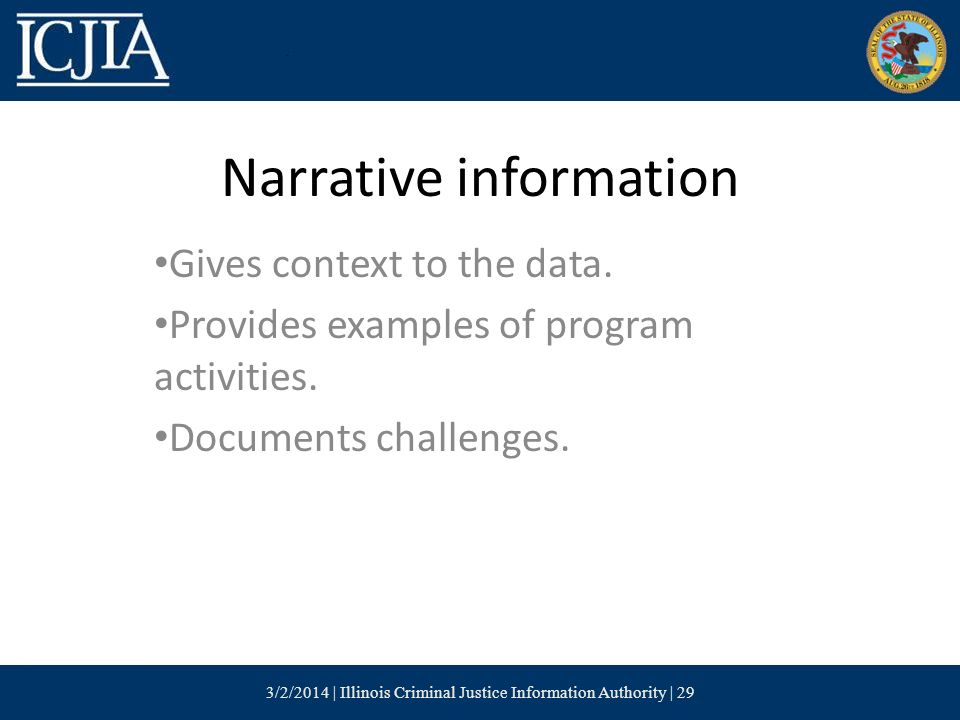Narrative information Gives context to the data. Provides examples of program activities.