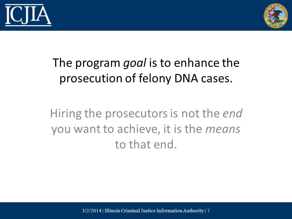 The program goal is to enhance the prosecution of felony DNA cases.