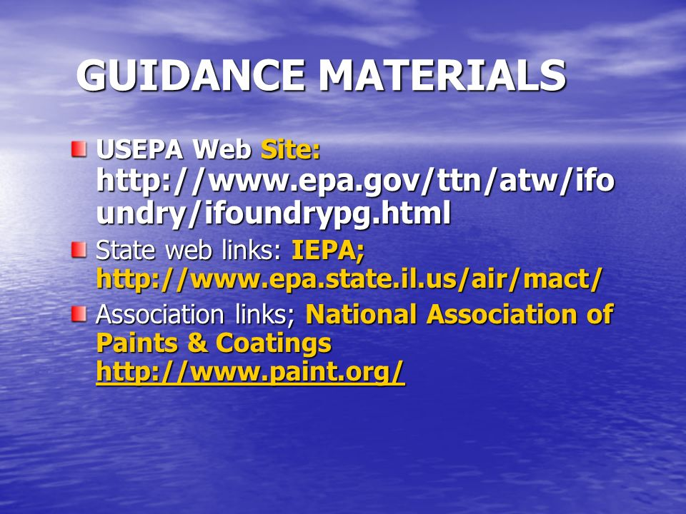 GUIDANCE MATERIALS USEPA Web Site: http://www.epa.gov/ttn/atw/ifo undry/ifoundrypg.html State web links: IEPA; http://www.epa.state.il.us/air/mact/ As