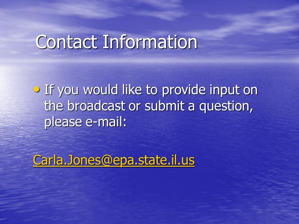 Contact Information If you would like to provide input on the broadcast or submit a question, please   If you would like to provide input on the broadcast or submit a question, please