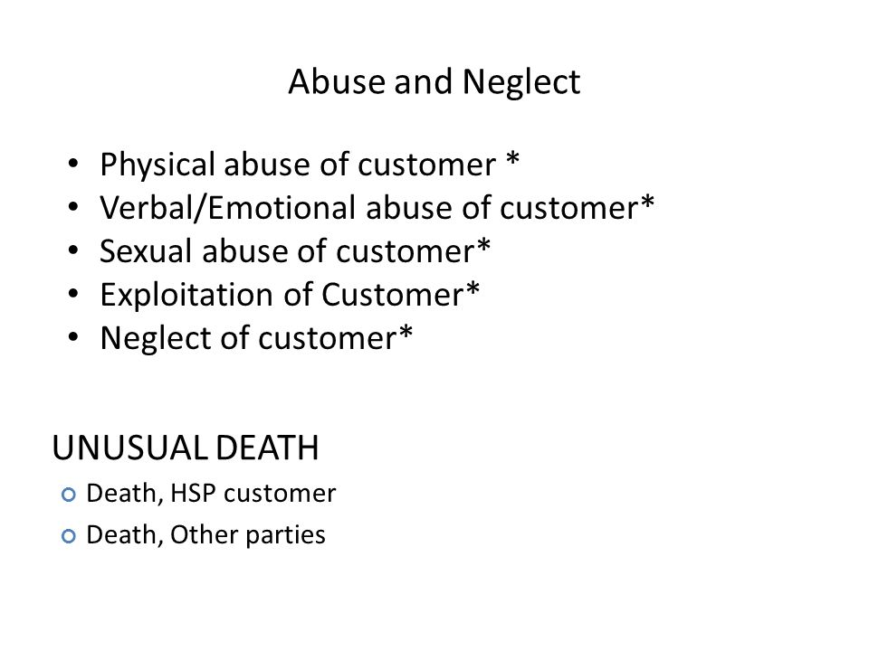 Categories Abuse and Neglect Unusual Death Behavior Issues Illegal Activity by Customer Illegal Activity by Provider Medical/Psychiatric Sexual Misconduct Other