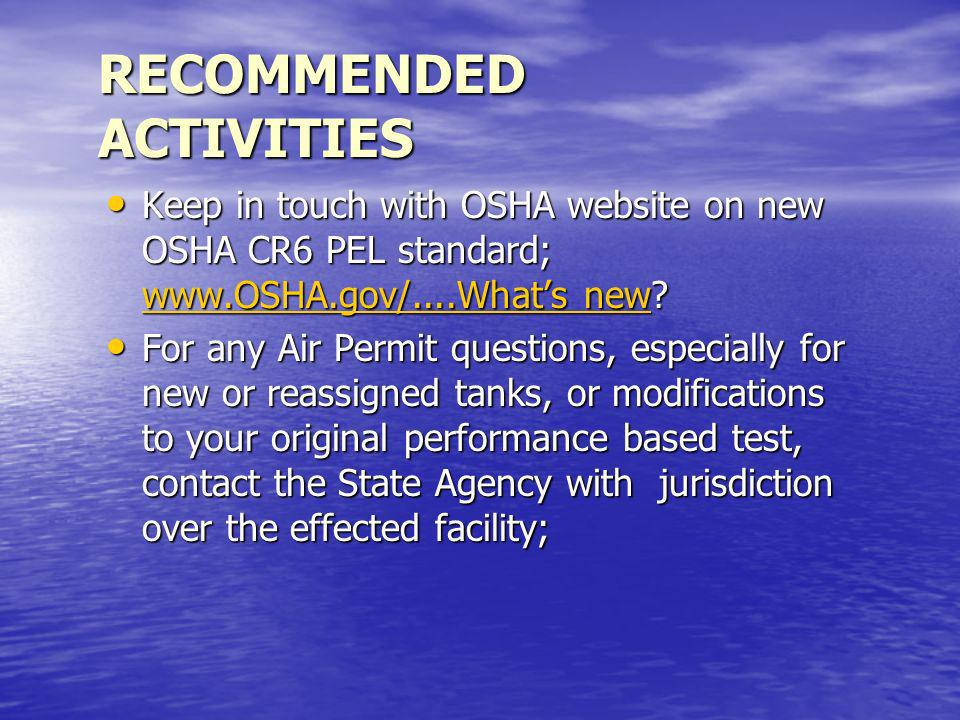 RECOMMENDED ACTIVITIES Keep in touch with OSHA website on new OSHA CR6 PEL standard;   new.