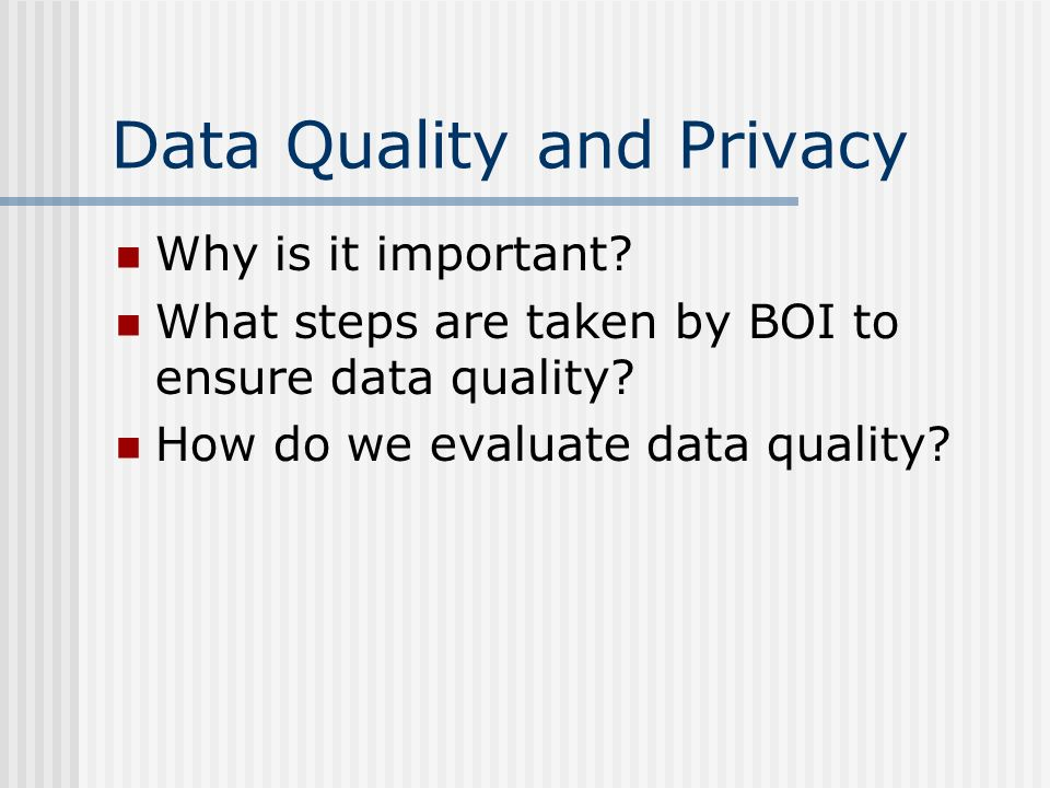 Data Quality and Privacy Why is it important. What steps are taken by BOI to ensure data quality.