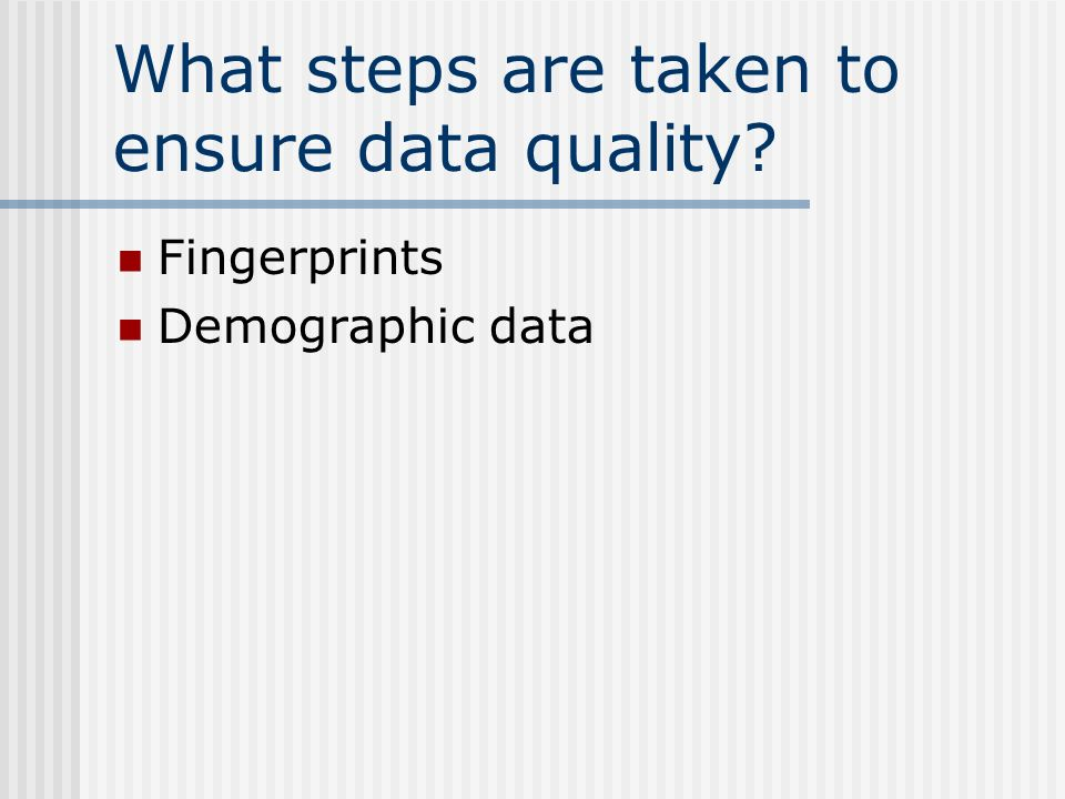 What steps are taken to ensure data quality Fingerprints Demographic data