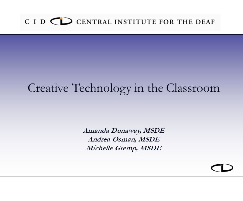Creative Technology in the Classroom Amanda Dunaway, MSDE Andrea Osman, MSDE Michelle Gremp, MSDE
