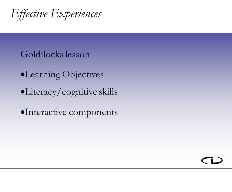 Effective Experiences Goldilocks lesson Learning Objectives Literacy/cognitive skills Interactive components