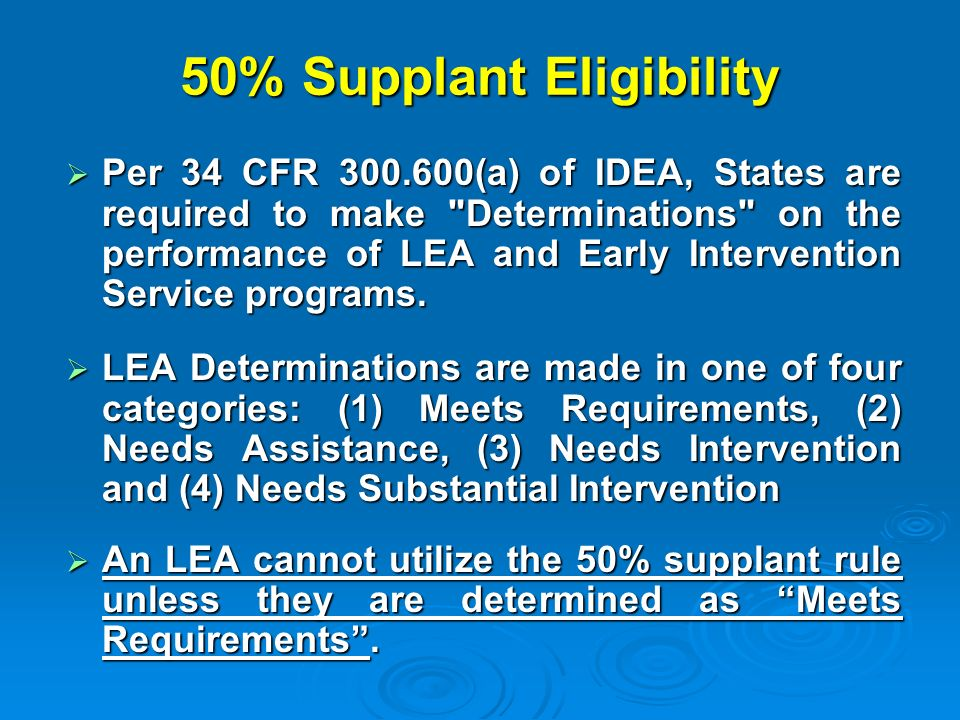 50% Supplant Eligibility Per 34 CFR 300.600(a) of IDEA, States are required to make Determinations on the performance of LEA and Early Intervention Service programs.
