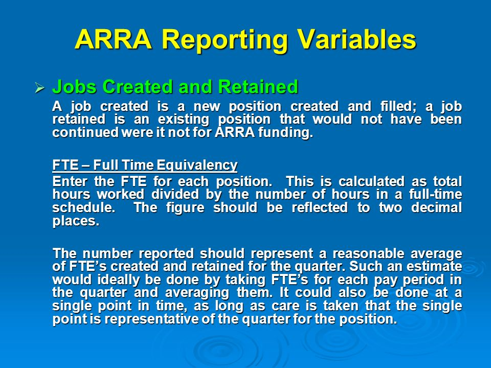 ARRA Reporting Variables Jobs Created and Retained Jobs Created and Retained A job created is a new position created and filled; a job retained is an existing position that would not have been continued were it not for ARRA funding.
