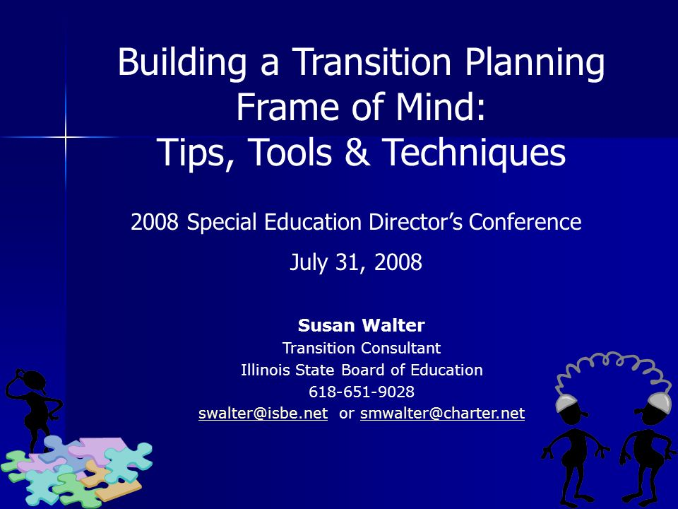 Susan Walter Transition Consultant Illinois State Board of Education 618-651-9028 swalter@isbe.netswalter@isbe.net or smwalter@charter.netsmwalter@cha