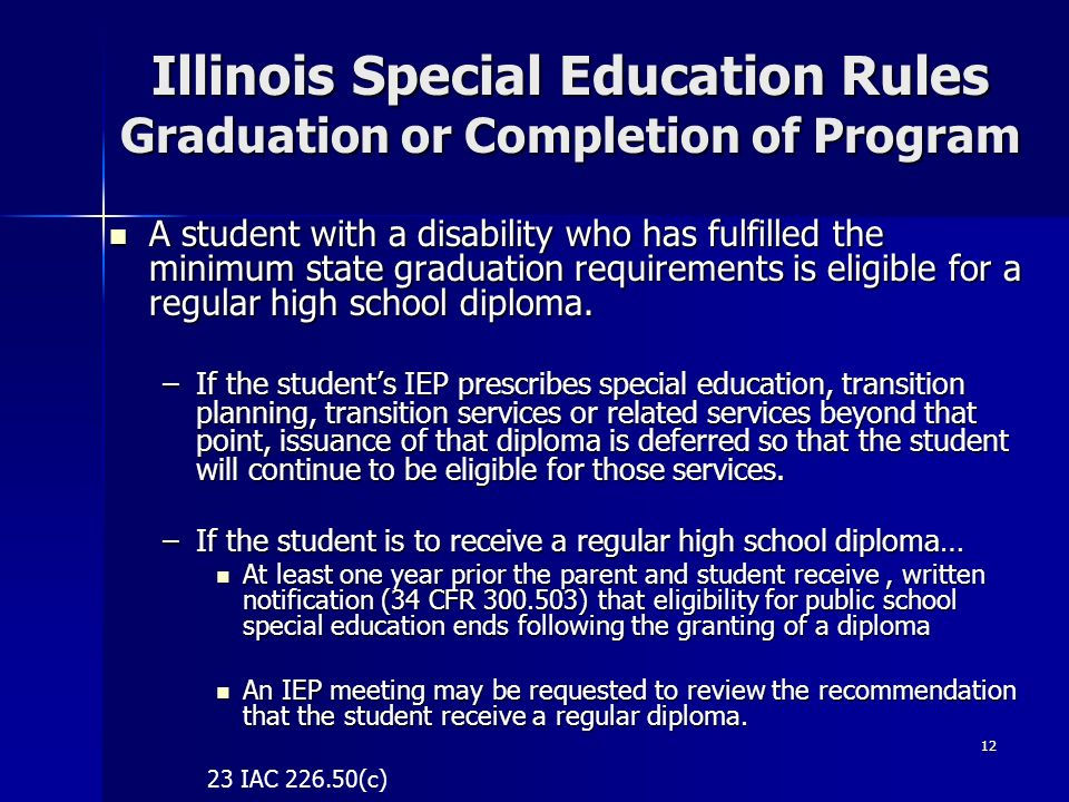 12 Illinois Special Education Rules Graduation or Completion of Program A student with a disability who has fulfilled the minimum state graduation req