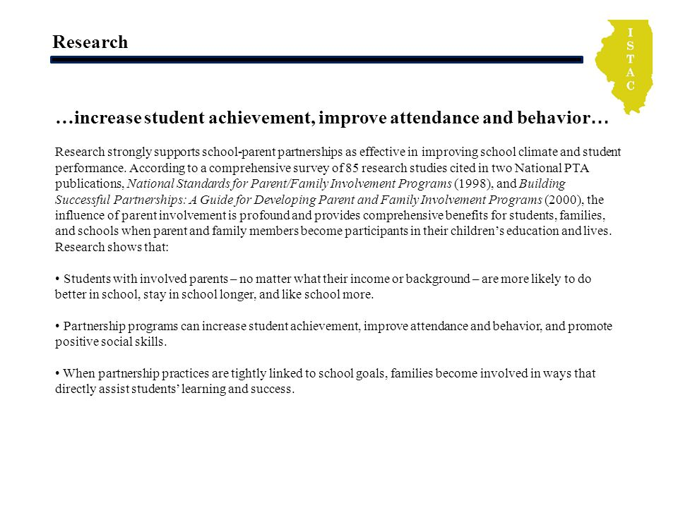 Research …increase student achievement, improve attendance and behavior … Research strongly supports school-parent partnerships as effective in improv
