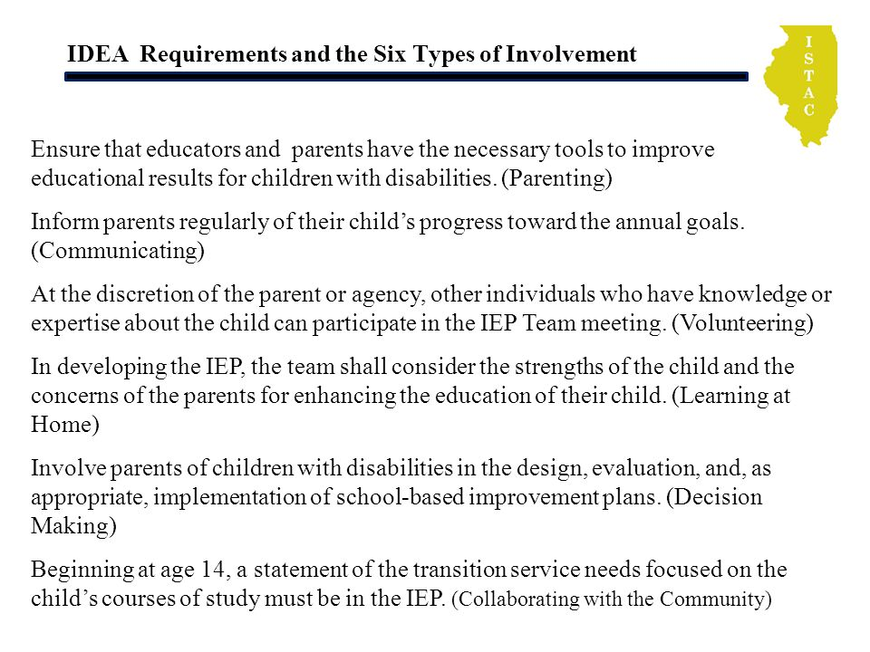 IDEA Requirements and the Six Types of Involvement Ensure that educators and parents have the necessary tools to improve educational results for child