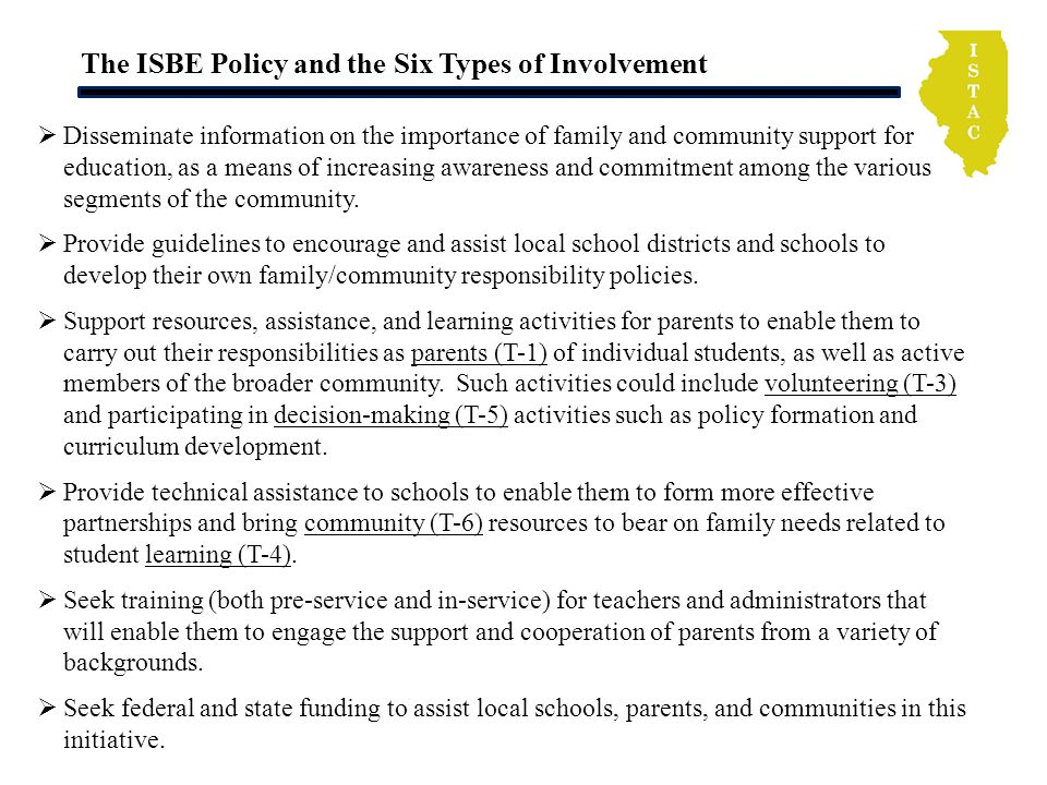 The ISBE Policy and the Six Types of Involvement Disseminate information on the importance of family and community support for education, as a means of increasing awareness and commitment among the various segments of the community.