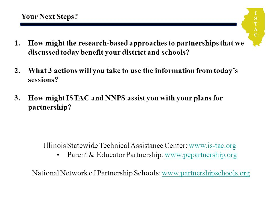 Your Next Steps? Illinois Statewide Technical Assistance Center: www.is-tac.orgwww.is-tac.org Parent & Educator Partnership: www.pepartnership.orgwww.