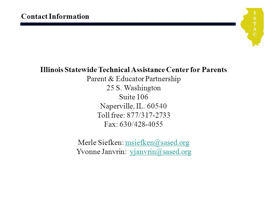 Contact Information Illinois Statewide Technical Assistance Center for Parents Parent & Educator Partnership 25 S.