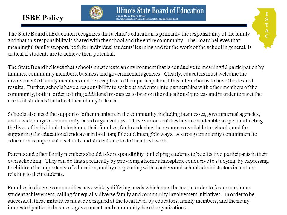 ISBE Policy The State Board of Education recognizes that a childs education is primarily the responsibility of the family and that this responsibility is shared with the school and the entire community.