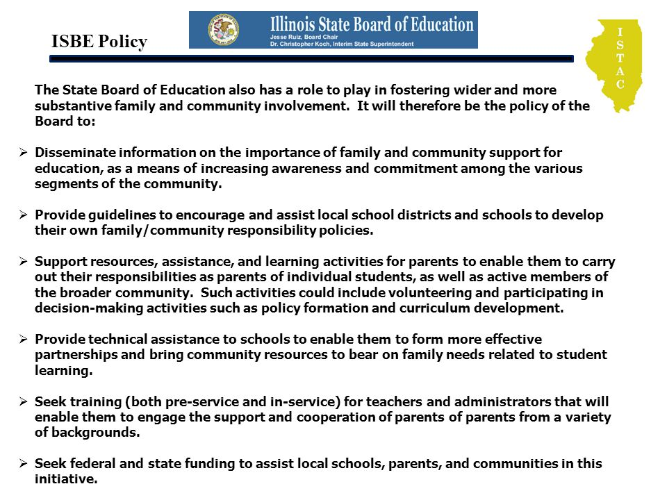 ISBE Policy The State Board of Education also has a role to play in fostering wider and more substantive family and community involvement. It will the
