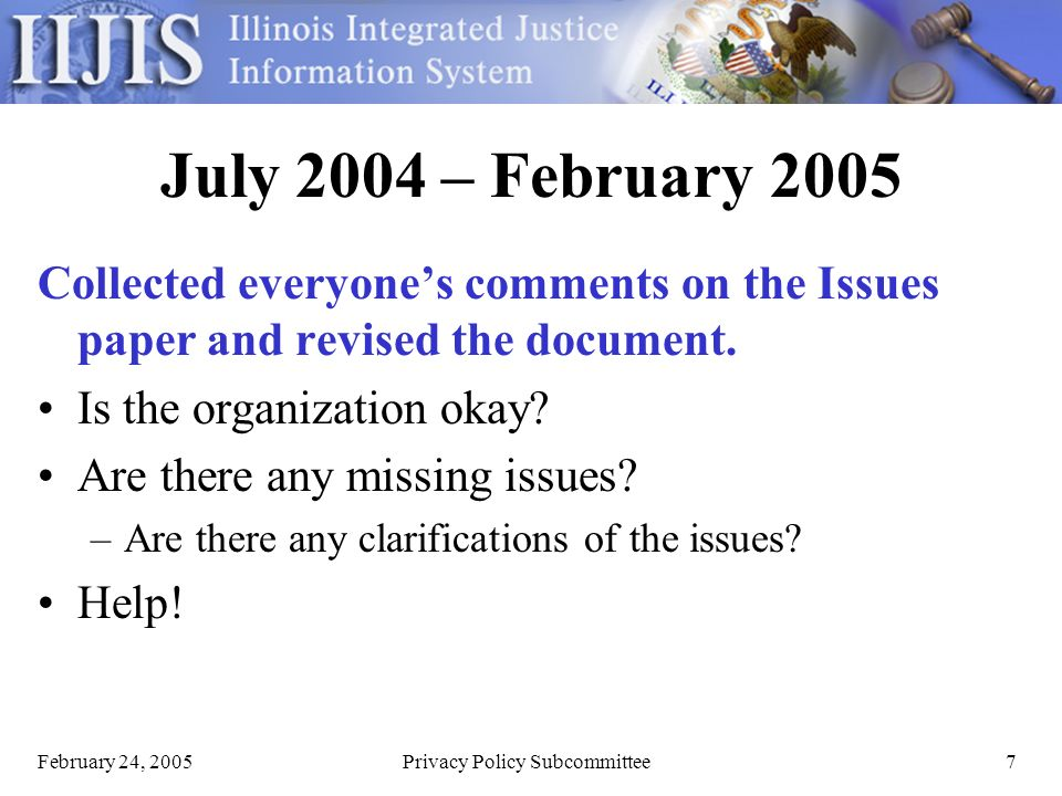 February 24, 2005Privacy Policy Subcommittee7 July 2004 – February 2005 Collected everyones comments on the Issues paper and revised the document.