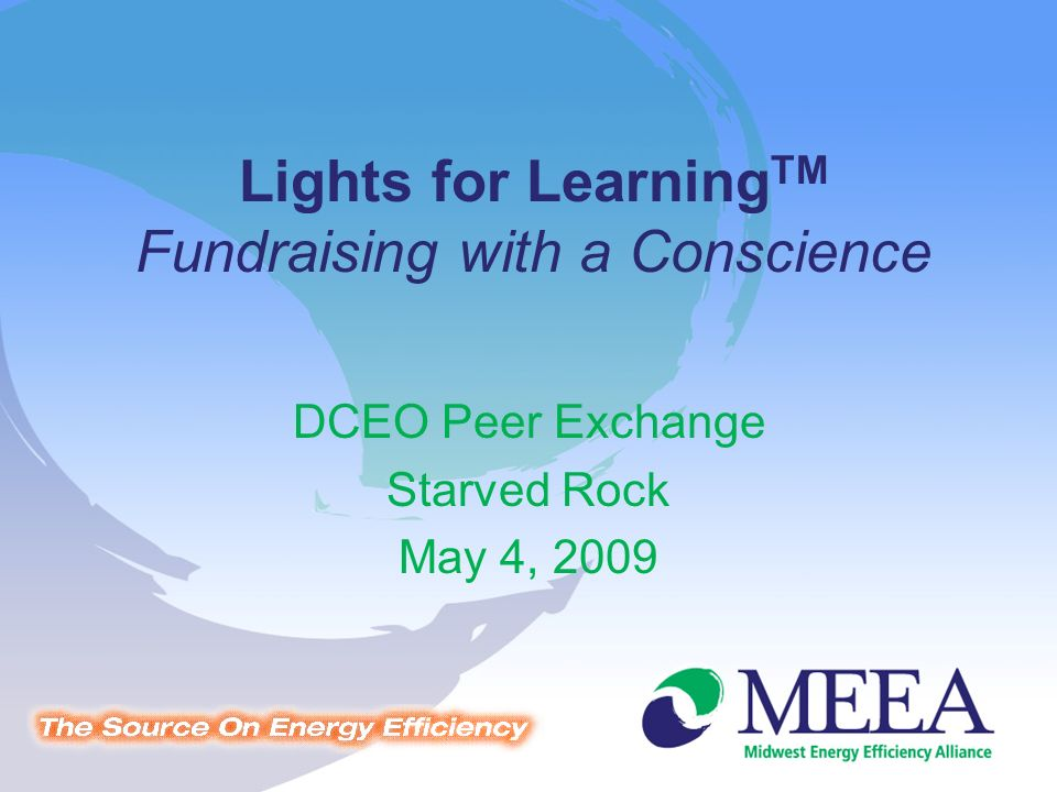Lights for Learning TM Fundraising with a Conscience DCEO Peer Exchange Starved Rock May 4, 2009