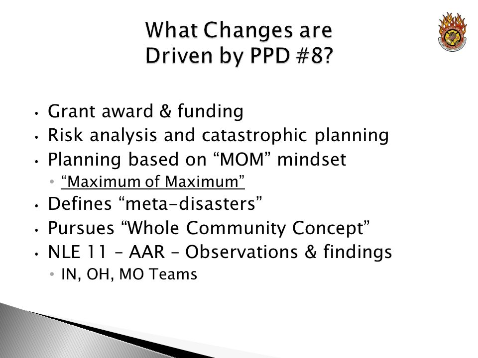 Grant award & funding Risk analysis and catastrophic planning Planning based on MOM mindset Maximum of Maximum Defines meta-disasters Pursues Whole Community Concept NLE 11 – AAR – Observations & findings IN, OH, MO Teams