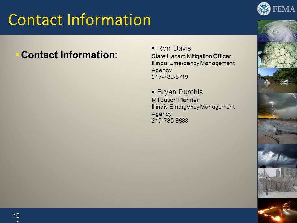 Contact Information: Ron Davis State Hazard Mitigation Officer Illinois Emergency Management Agency 217-782-8719 Bryan Purchis Mitigation Planner Illi