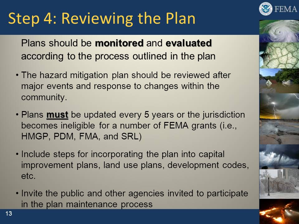 13 Step 4: Reviewing the Plan monitoredevaluated Plans should be monitored and evaluated according to the process outlined in the plan The hazard miti