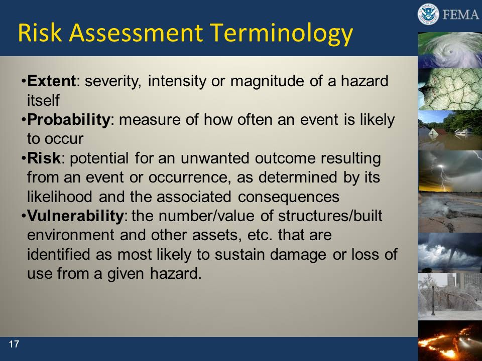 Extent: severity, intensity or magnitude of a hazard itself Probability: measure of how often an event is likely to occur Risk: potential for an unwan