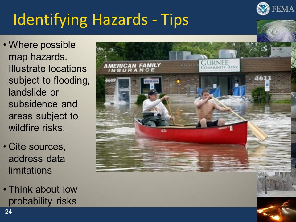 24 Identifying Hazards - Tips Where possible map hazards. Illustrate locations subject to flooding, landslide or subsidence and areas subject to wildf