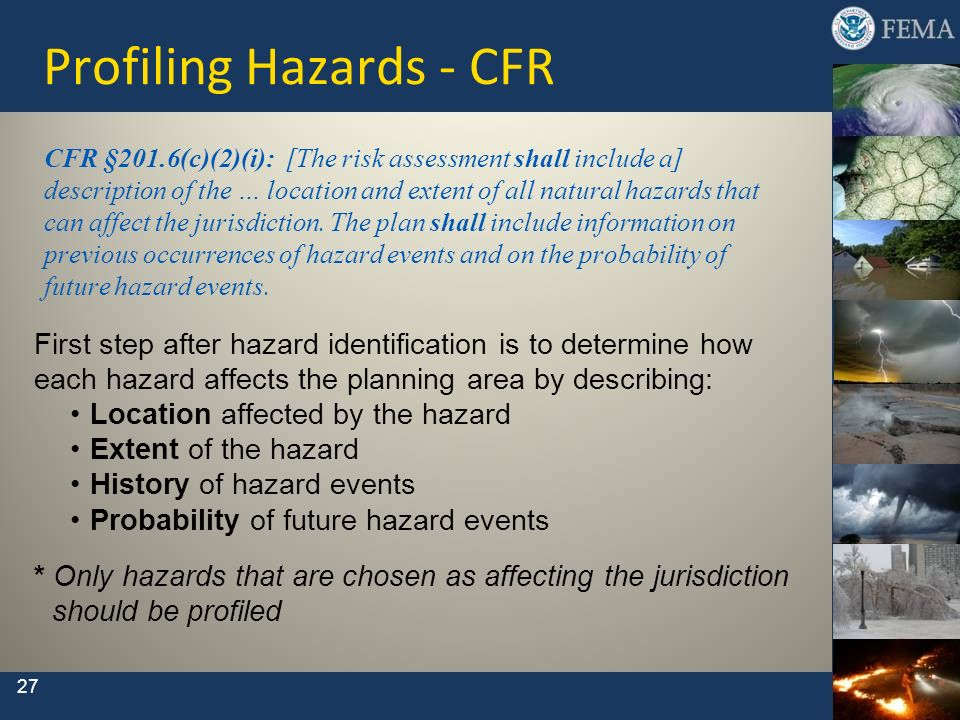 27 Profiling Hazards - CFR CFR §201.6(c)(2)(i): [The risk assessment shall include a] description of the … location and extent of all natural hazards
