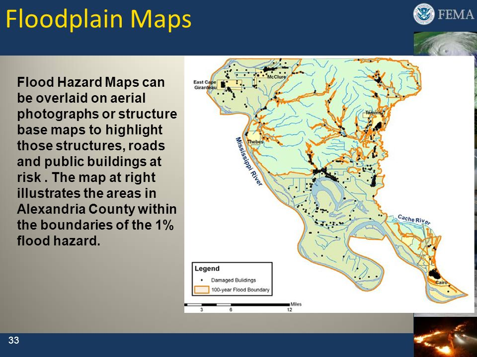 Floodplain Maps 33 Flood Hazard Maps can be overlaid on aerial photographs or structure base maps to highlight those structures, roads and public buil