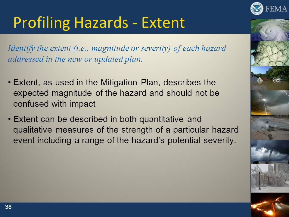 Profiling Hazards - Extent Identify the extent (i.e., magnitude or severity) of each hazard addressed in the new or updated plan. Extent, as used in t