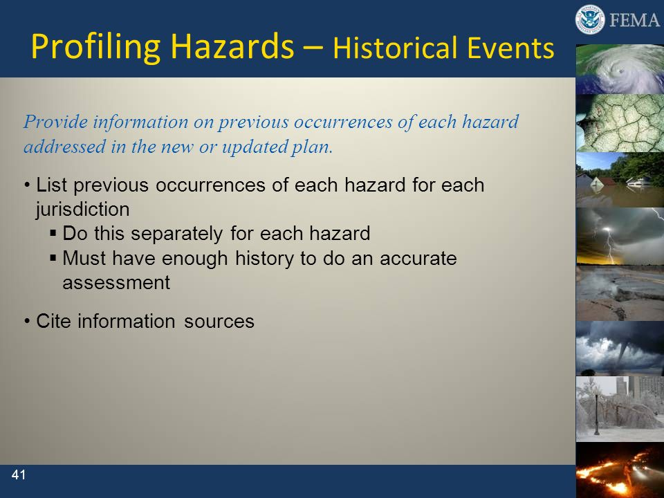 41 Profiling Hazards – Historical Events Provide information on previous occurrences of each hazard addressed in the new or updated plan. List previou