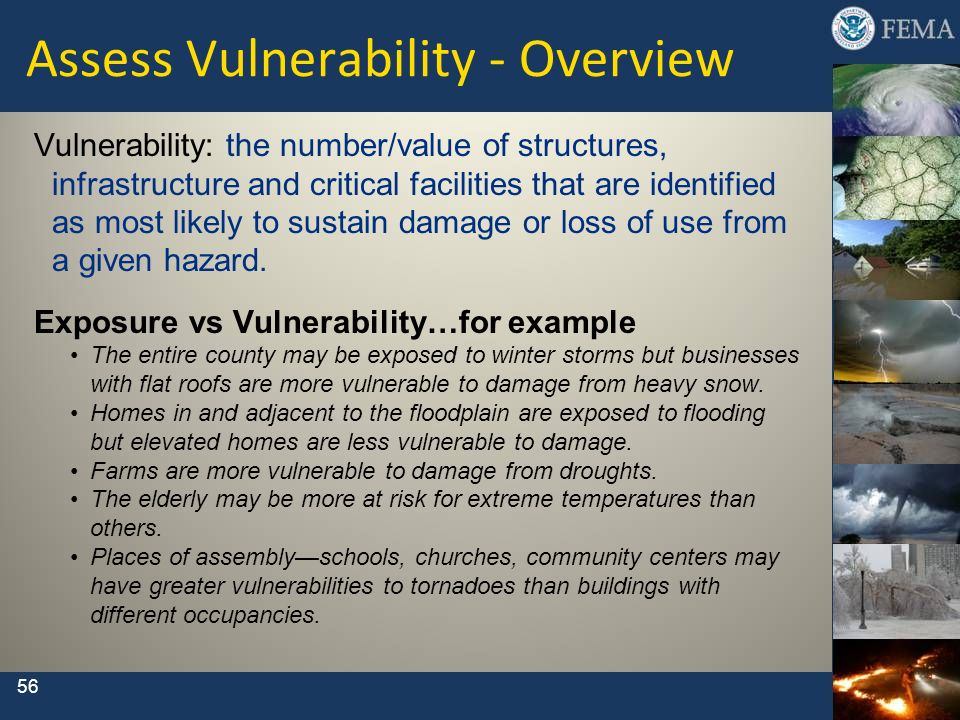 56 Assess Vulnerability - Overview Vulnerability: the number/value of structures, infrastructure and critical facilities that are identified as most l