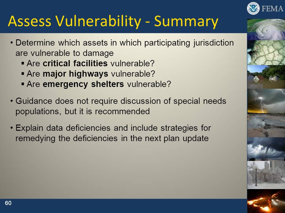 Assess Vulnerability - Summary Determine which assets in which participating jurisdiction are vulnerable to damage Are critical facilities vulnerable?