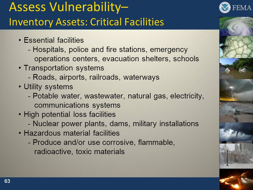 63 Assess Vulnerability– Inventory Assets: Critical Facilities Essential facilities - Hospitals, police and fire stations, emergency operations center