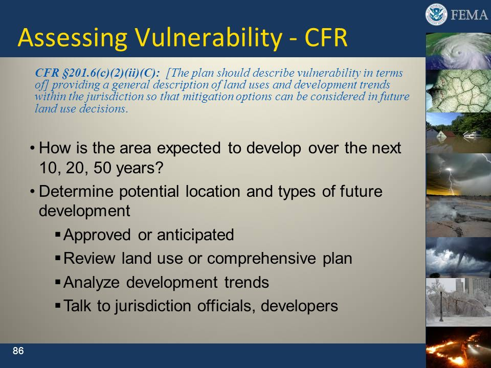 86 CFR §201.6(c)(2)(ii)(C): [The plan should describe vulnerability in terms of] providing a general description of land uses and development trends w