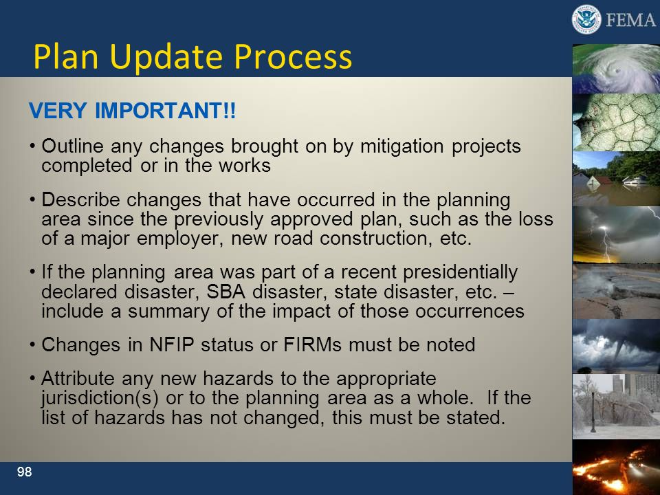 98 Plan Update Process VERY IMPORTANT!! Outline any changes brought on by mitigation projects completed or in the works Describe changes that have occ