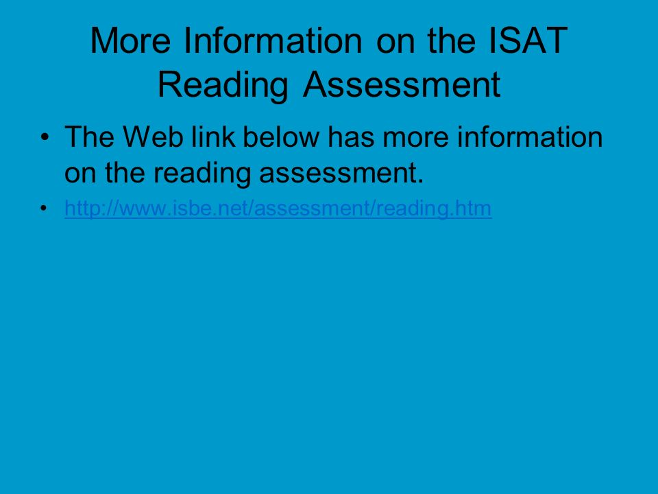 More Information on the ISAT Reading Assessment The Web link below has more information on the reading assessment.