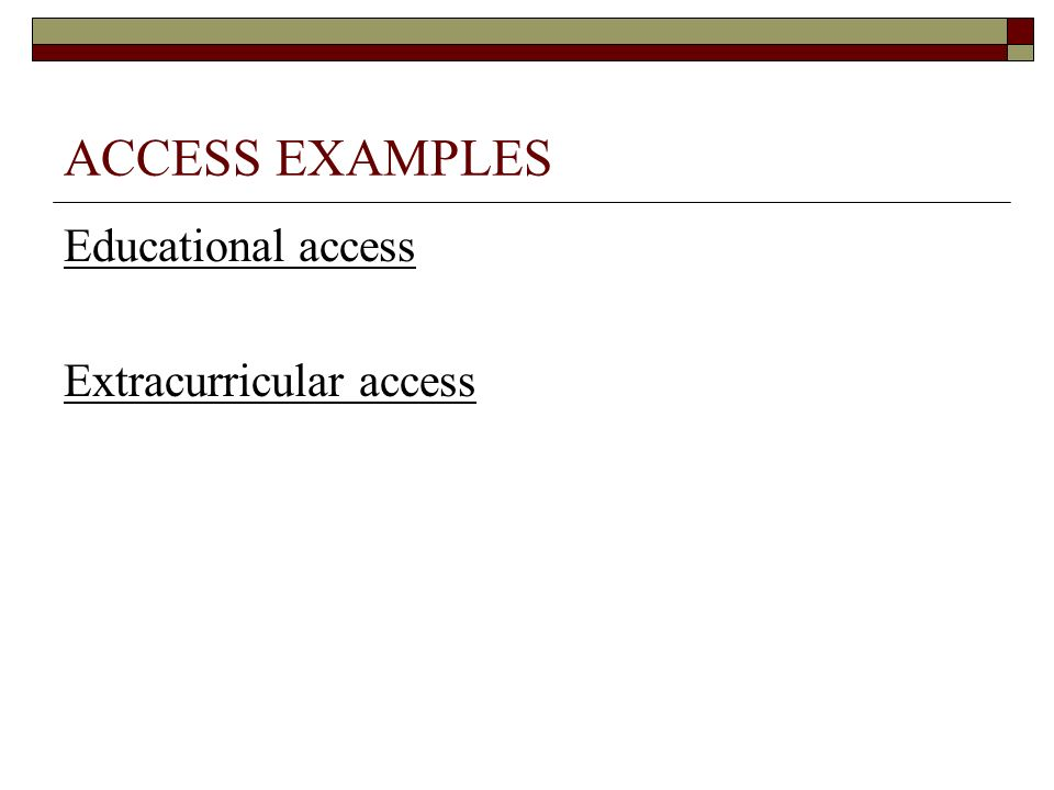 ACCESS EXAMPLES Educational access Extracurricular access