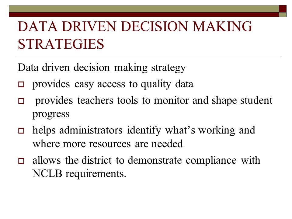 DATA DRIVEN DECISION MAKING STRATEGIES Data driven decision making strategy provides easy access to quality data provides teachers tools to monitor an