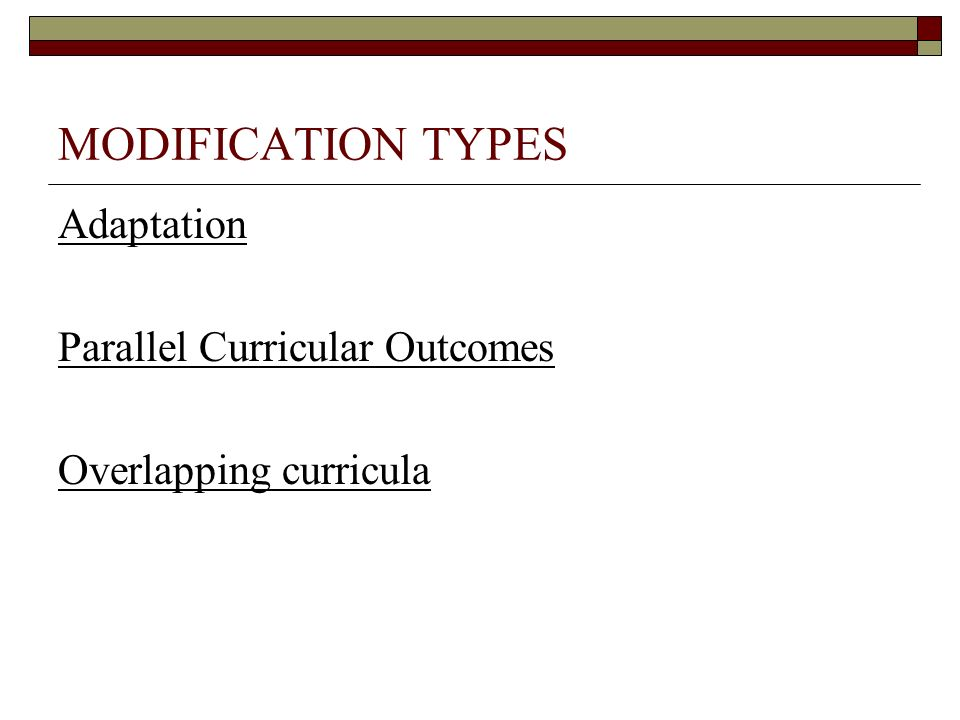 MODIFICATION TYPES Adaptation Parallel Curricular Outcomes Overlapping curricula