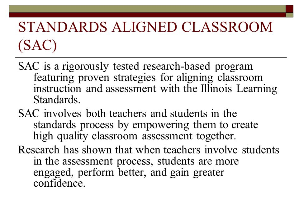 STANDARDS ALIGNED CLASSROOM (SAC) SAC is a rigorously tested research-based program featuring proven strategies for aligning classroom instruction and