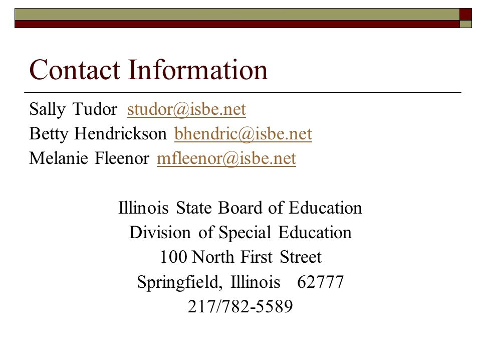 Contact Information Sally Tudor Betty Hendrickson Melanie Fleenor Illinois State Board of Education Division of Special Education 100 North First Street Springfield, Illinois /