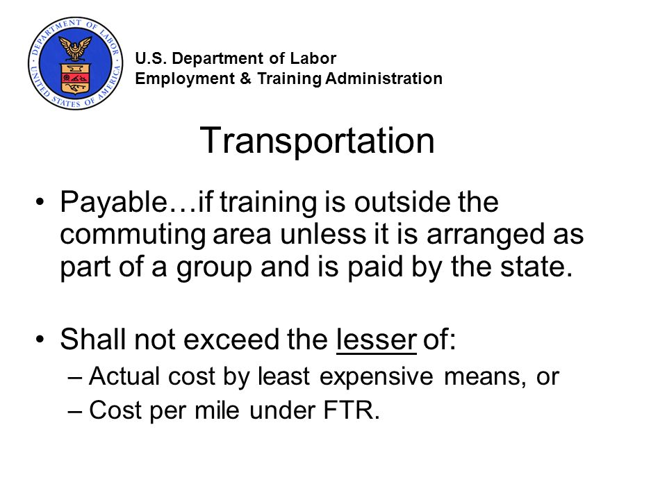 Transportation Payable…if training is outside the commuting area unless it is arranged as part of a group and is paid by the state.