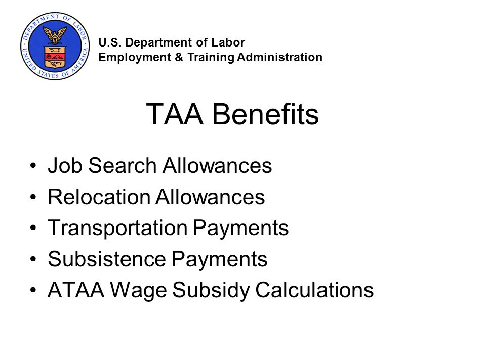 TAA Benefits Job Search Allowances Relocation Allowances Transportation Payments Subsistence Payments ATAA Wage Subsidy Calculations U.S.