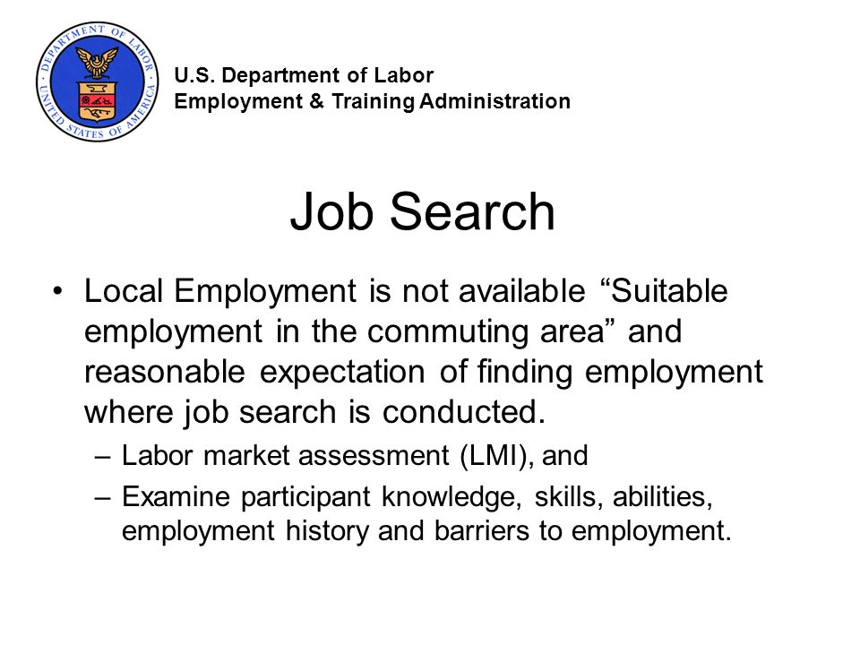 Job Search Local Employment is not available Suitable employment in the commuting area and reasonable expectation of finding employment where job search is conducted.