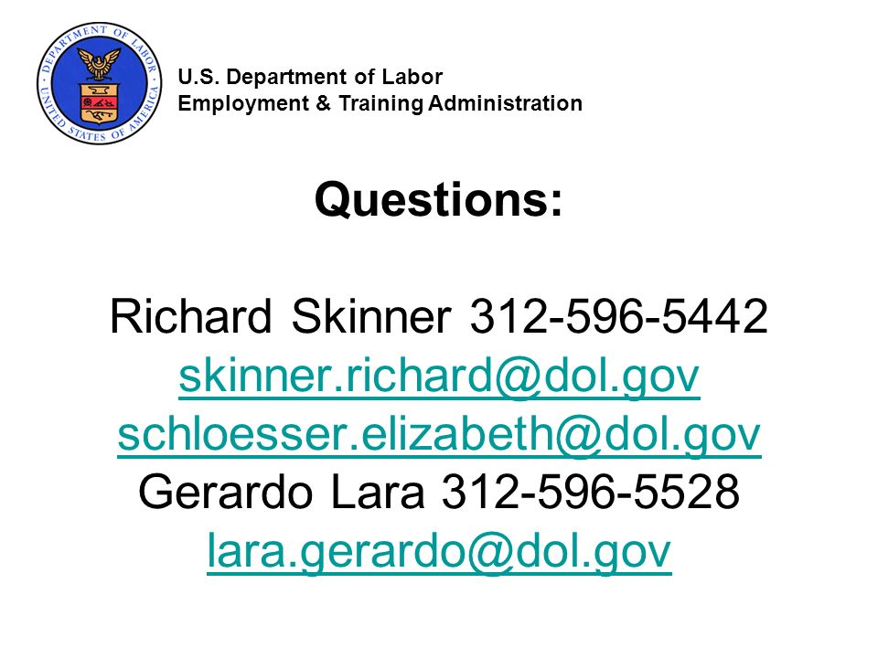 Questions: Richard Skinner 312-596-5442 skinner.richard@dol.gov schloesser.elizabeth@dol.gov Gerardo Lara 312-596-5528 lara.gerardo@dol.gov skinner.richard@dol.gov schloesser.elizabeth@dol.gov lara.gerardo@dol.gov U.S.