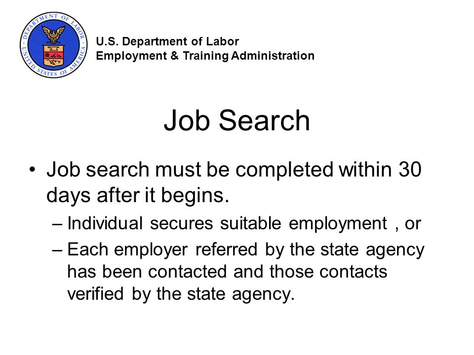 Job Search Job search must be completed within 30 days after it begins.