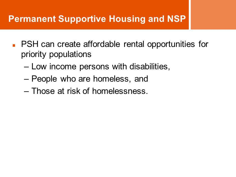 Permanent Supportive Housing and NSP PSH can create affordable rental opportunities for priority populations –Low income persons with disabilities, –P